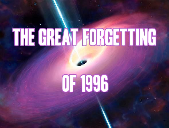 The Great Forgetting of 1996