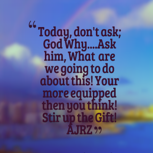 26506-today-dont-ask-god-whyask-him-what-are-we-going-to