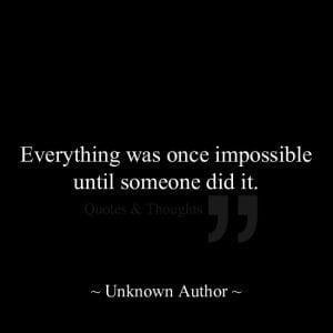 Όλα κάποτε φαίνονταν αδύνατα μέχρι που κάποιος τα έκανε πράξη.