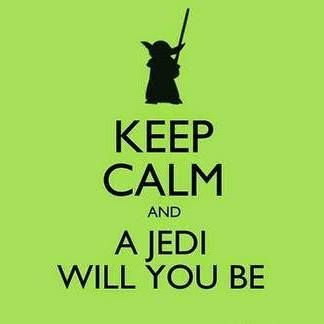 Poster saying Keep Calm A Jedi Will Be You