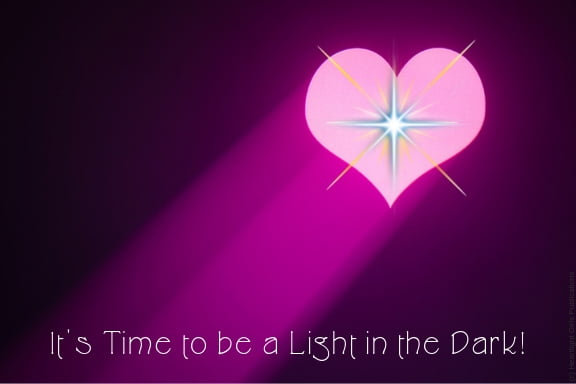 Pink graphic: It's time to be a light in the dark!