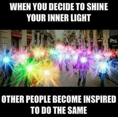 When you decide to shine your inner light, other people are inspired to do same.