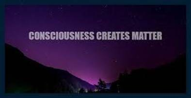 consciousness creates matter graphic
